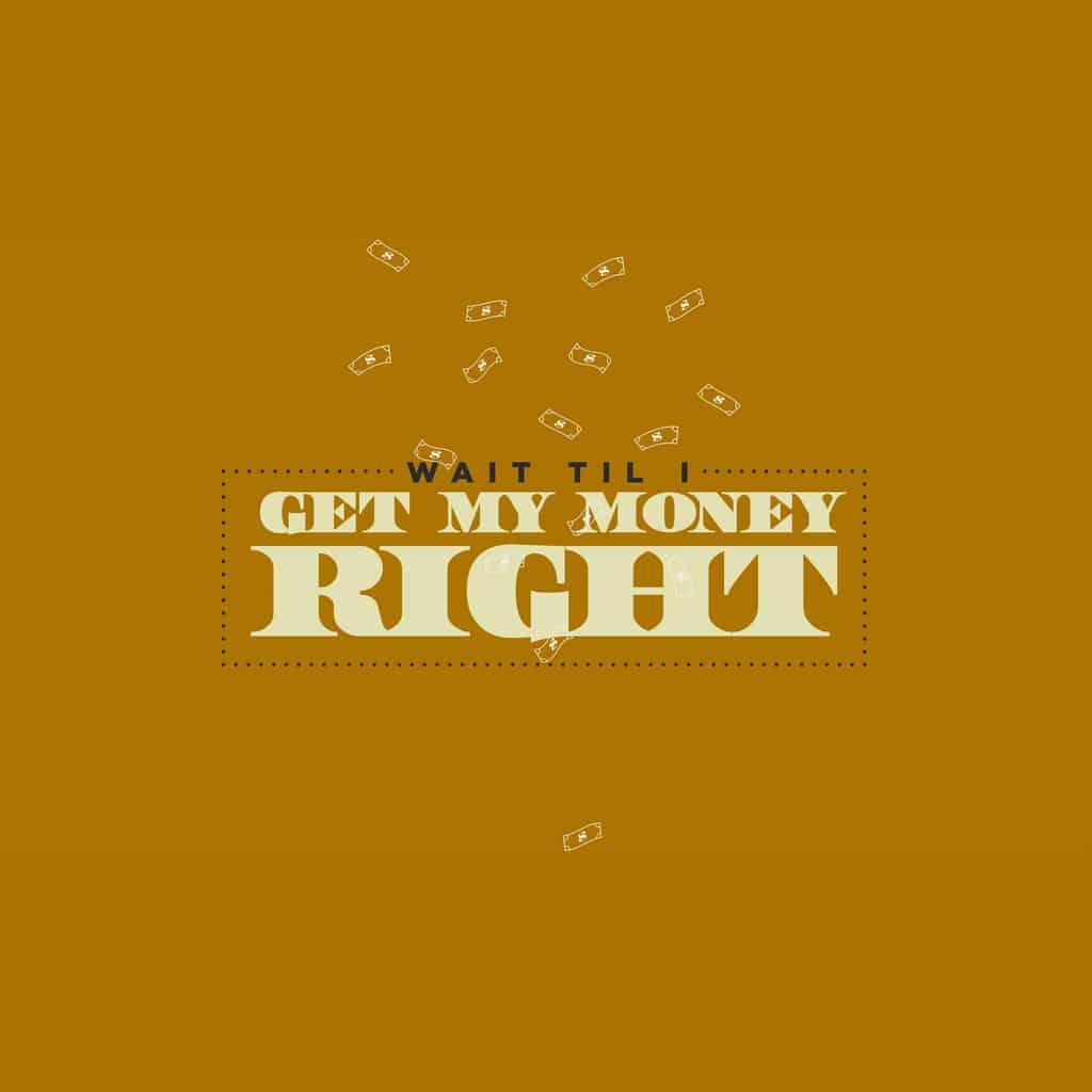 Wait 'Til I Get My Money Right